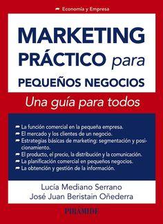 Marketing práctico para pequeños negocios / Lucía Mediano Serrano, José Juan Beristain Oñederra. Pirámide, D.L. 2014