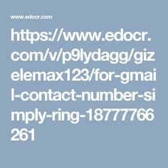 https://www.edocr.com/v/p9lydagg/gizelemax123/for-gmail-contact-number-simply-ring-18777766261