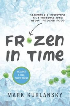 Frozen in time : Clarence Birdseye's outrageous idea about frozen food by Mark Kurlansky (Feb) Cereal Companies, New Children's Books, Frozen In Time, Stem Science, Fiction And Nonfiction, People Eating, Food Industry, Preserving Food, Adventurer