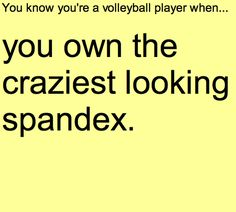 You know you're a volleyball player when... OMG I own bright blue ones with huge white Hawaiian flowers!!!!