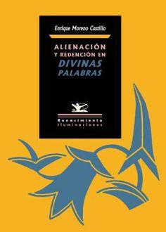 """Alienación y redención en """"Divinas palabras"""" / Enrique Moreno Castillo - Sevilla : Renacimiento, 2013"""