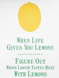 When life gives you lemons...figure out which liquor tastes best with lemons.