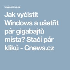 Jak vyčistit Windows a ušetřit pár gigabajtů místa? Stačí pár kliků - Cnews.cz Pc Mouse, Windows, Internet, Organizing, Crafts, Scrappy Quilts, Technology, Manualidades, Handmade Crafts