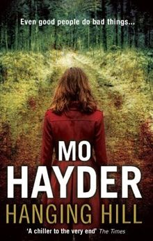 Hanging Hill by Mo Hayder. Just finished reading this one. WOW!!