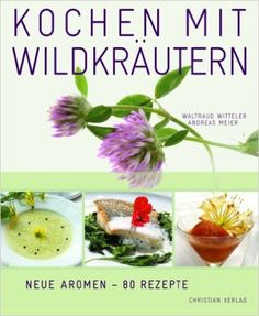 Kochen mit Wildkräutern: Neue Aromen - 80 Rezepte: Amazon.de: Waltraud Witteler, Andreas Meier: Bücher