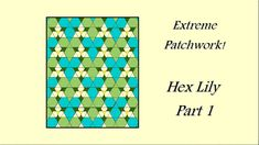 Extreme Patchwork Block Tutorial - Sewing a Hexagon Lily Quilt - Part One