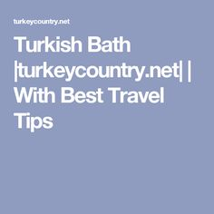 Turkish Bath |turkeycountry.net| | With Best Travel Tips