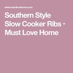 Southern Style Slow Cooker Ribs • Must Love Home
