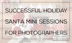 How to Run Successful Holiday Santa Mini Sessions..in case I ever want to make something of my little hobby.