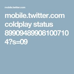 mobile.twitter.com coldplay status 899094899081007104?s=09