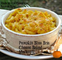 Pine Cones and Acorns: Pumpkin Blue Brie Cheese Baked Macaroni. All of my favorite things in one meal. Semi healthy (sorta).