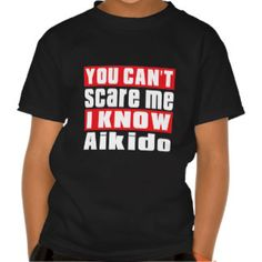 You Can't Scare Me I Know Aikido Tshirts
