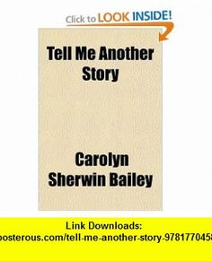 Tell Me Another Story (9781770458901) Carolyn Sherwin Bailey , ISBN-10: 1770458905  , ISBN-13: 978-1770458901 ,  , tutorials , pdf , ebook , torrent , downloads , rapidshare , filesonic , hotfile , megaupload , fileserve
