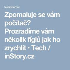 Zpomaluje se vám počítač? Prozradíme vám několik fíglů jak ho zrychlit • Tech / inStory.cz