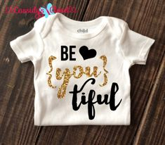 Be {YOU} tiful Onesie Adorable, Trendy, & Affordable Baby Girl Shirts! Check these out!  Personalized options available! Sparkly Baby Girl Clothes that do not shed, crack, or peel! Keep your little diva looking stylish with our unique baby shirts!