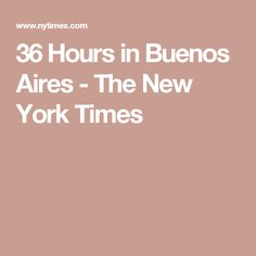 36 Hours in Buenos Aires - The New York Times