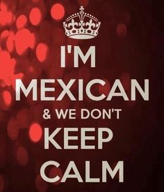 Keep calm.wait Mexicans don't keep calm Mexican American, Spanish Humor, Spanish Quotes, Minions, Mexican Jokes, Funny Mexican Quotes, Mexican Sayings, Mexican Problems, Keep Calm Quotes