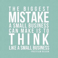 How to think when running a small #business. Think bigger! - Here's a great reminder by Postfilm Design #smallbusiness #mistake #entrepreneur #thinkbigger