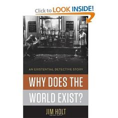 Why Does the World Exist?: An Existential Detective Story: Jim Holt: 9780871404091: Amazon.com: Books