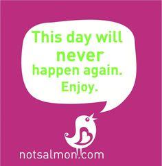 Enjoy every single day!