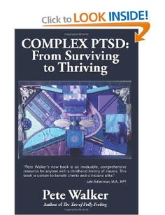 Complex PTSD: From Surviving to Thriving: A GUIDE AND MAP FOR RECOVERING FROM CHILDHOOD TRAUMA