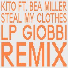 Steal My Clothes (ft. Bea Miller) – LP Giobbi Remix - song by Kito, Bea Miller, LP Giobbi   Spotify