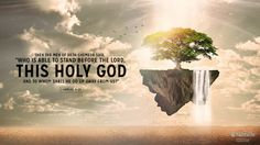 """Then the men of Beth-shemesh said, """"Who is able to stand before the Lord, this holy God? And to whom shall he go up away from us?"""" 1 Samuel 6:20 ESV"""