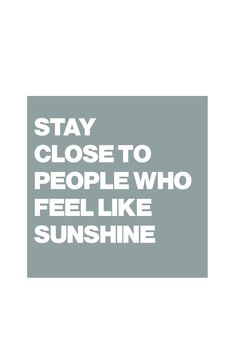 Stay close to people who feel like sunshine - Quote / Meme