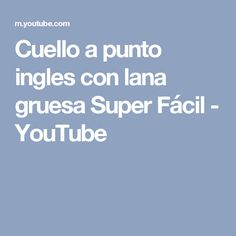Cuello a punto ingles con lana gruesa Super Fácil - YouTube