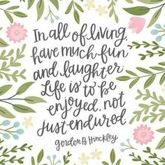 "Happy Sunday!! ❤ ""In all of living, have much fun and laughter. Life is to be enjoyed, not just endured."" -Gordon B. Hinckley ❤ #alexazdesign #alexazlettering #sharegoodness ❤"