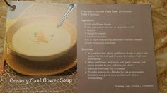 Creamy cauliflower soup!  Yum! Not on our plan? Add some chicken for a llittle  heartier meal.