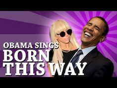 "Barack Obama ""singing"" 'Born This Way' by Lady Gaga"