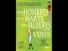 LOS HOMBRES SON DE MARTE Y LAS MUJERES DE VENUS AUDIOLIBRO - YouTube Venus, John Gray, Youtube, Music, Mars, Amor, Game Of Life, Behavior, Words