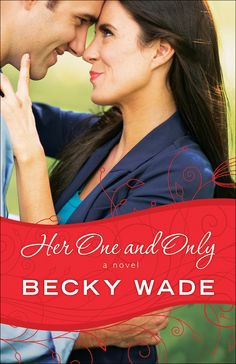 'Her One and Only' (Porter Family series #4) by Becky Wade ~~ Available May 2016