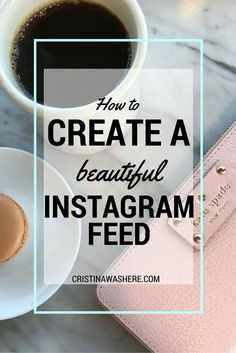 Cristina Was Here | How To Create a Beautiful Instagram Feed | http://cristinawashere.com