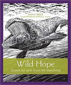 [ePUB] Wild Hope: Stories for Lent from the Vanishing By Gayle Boss books books Little Books, Good Books, Books To Read, Free Books, Reading Online, Books Online, The Vanishing, Sad Faces, Beyond Words