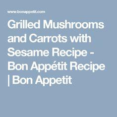 Grilled Mushrooms and Carrots with Sesame Recipe - Bon Appétit Recipe | Bon Appetit