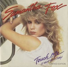 Samantha Fox Touch Me [I Want Your Body] - Poster Sleeve US Promo vinyl single inch record) Samantha Fox 80s, I Want You, Things I Want, It's A Heartache, Zack E Cody, Nostalgia, Bonnie Tyler, Cool Album Covers, 80s Hair