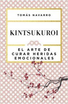 Kintsukuroi, de Tomás Navarro. Una guía inspiradora que nos enseña que la adversidad puede ser una oportunidad para transformarnos en personas más fuertes ...