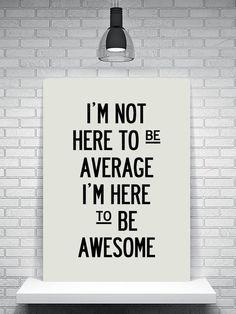 Don't be average, be awesome #wednesdaywisdom