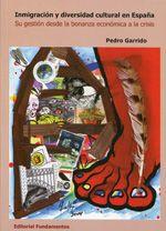 Inmigración y diversidad cultural en España : su gestión desde la bonanza económica a la crisis / Pedro Garrido