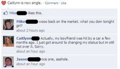 Hitting an a newly single person without knowing why they're single Because it isn't already sleazy enough to hit on someone by posting a come-on on their single status. Facebook Uk, Funny Facebook Status, Facebook Likes, Funny Images, Funny Photos, You Funny, Hilarious, Funny Shit, Drunk Fails
