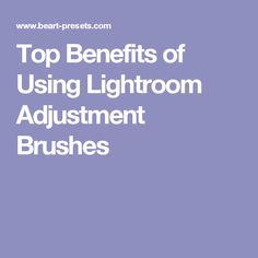 Top Benefits of Using Lightroom Adjustment Brushes