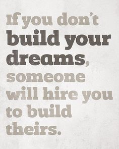 If you don't build your dreams, someone will hire you to build theirs. #smallbusiness #entrepreneur