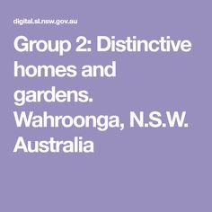 Group 2: Distinctive homes and gardens. Wahroonga, N.S.W. Australia