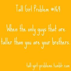 Tall Girl Problems ~ nope, brother and Dad were both shorter than me! Tall People Problems, Tall Girl Problems, Work Memes, Work Humor, Pharmacy Humor, Lol, Teenager Posts, True Stories, Make Me Smile