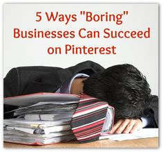 """5 Ways """"Boring"""" Businesses Can Succeed on Pinterest"""