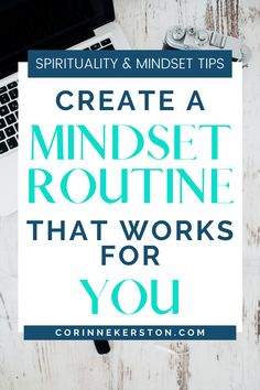 Mindset routines are a key part of your morning to find success in your life and business, but it can be hard to find one that works for YOU. Stop the overwhelm and learn how to create a mindset morning routine that is perfect for YOUR life and spiritual journey; one that helps you feel affirmed, aligned and energized- and will help you reach your highest productivity, confidence, and alignment. CorinneKerston.com #spirituality #mindset #routines #morningroutine #mindsettips #alignment…
