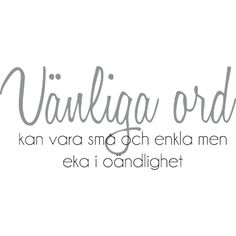 Väggord:Vänliga ord Words Quotes, Wise Words, Sayings, Best Quotes, Love Quotes, Inspirational Quotes, Nice Picture Quotes, Swedish Quotes, Write It Down