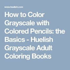 How to Color Grayscale with Colored Pencils: the Basics - Huelish Grayscale Adult Coloring Books